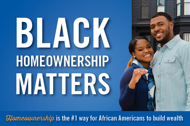 Black Homeownerhip Matters: Homeownership is the #1 way for African Americans to build wealth