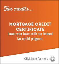 Tax credits- Mortgage Credit Certificate: Lower your taxes with our federal tax credit program. Click for more info.