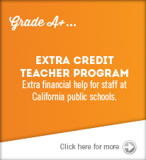 Grade A+ Extra Credit Teacher Program Extra financial help for staff at California public schools. Click for more info.